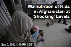 Malnutrition of Kids in Afghanistan at 'Shocking' Levels