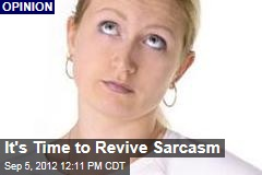 It's Time to Revive Sarcasm