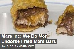 Mars Inc: We Do Not Endorse Fried Mars Bars