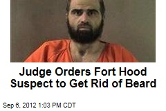 Judge Orders Fort Hood Suspect to Get Rid of Beard