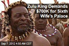 Zulu King Demands $700K for Sixth Wife's Palace