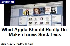 What Apple Should Really Do: Make iTunes Suck Less