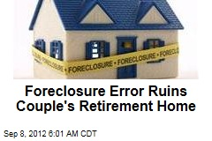 Foreclosure Error Ruins Couple's Retirement Home