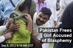 Pakistan Frees Girl Accused of Blasphemy