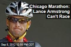 Chicago Marathon: Lance Armstrong Can't Race