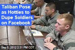 Taliban Pose as Hotties to Dupe Soldiers on Facebook