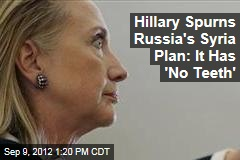 Hillary Spurns Russia's Syria Plan: It Has 'No Teeth'