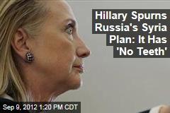 Hillary Spurns Russia's Syria Plan: It Has 'No Teeth'