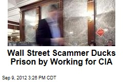 Wall Street Scammer Ducks Prison by Working for CIA