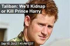 Taliban: We'll Kidnap or Kill Prince Harry