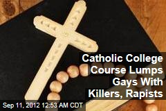 Catholic College Course Lumps Gays With Killers, Rapists