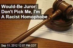 Would-Be Juror: Don't Pick Me, I'm A Racist Homophobe