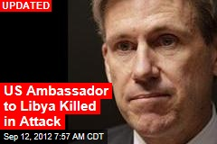 US Ambassador to Libya Killed in Attack