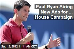 Paul Ryan Airing New Ads for ... House Campaign