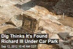 Dig Thinks It's Found Richard III Under Car Park