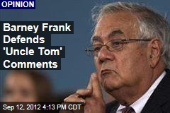 Barney Frank Defends 'Uncle Tom' Comments