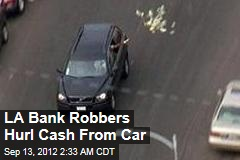 LA Bank Robbers Hurl Cash From Car