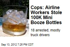 Cops: Airline Workers Stole 100K Mini Booze Bottles