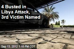 4 Busted in Libya Attack, 3rd Victim Named