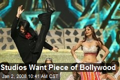 Studios Want Piece of Bollywood
