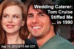 Wedding Caterer: Tom Cruise Stiffed Me ... in 1990