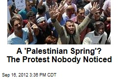 A 'Palestinian Spring'? The Protest Nobody Noticed