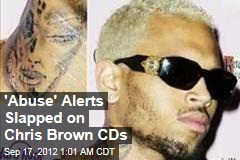 'Abuse' Alerts Slapped on Chris Brown CDs