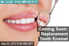 Coming Soon: Replacement Tooth Enamel