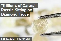 'Trillions of Carats': Russia Sitting on Diamond Trove