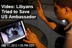 Video: Libyans Tried to Save US Ambassador