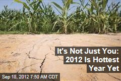 It's Not Just You: 2012 Is Hottest Year Yet