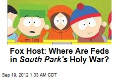 Fox Host Wants Crackdown on South Park Religious Attacks
