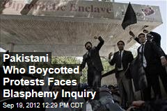 Pakistani Who Boycotted Protests Faces Blasphemy Inquiry