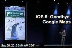 iOS 6: Goodbye, Google Maps