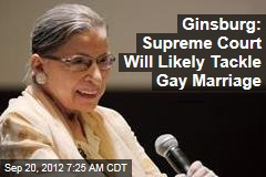 Ginsburg: Supreme Court Will Likely Tackle Gay Marriage