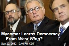 Myanmar Learns Democracy ... From West Wing ?