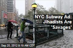 NYC Subway Ad: Jihadists Are 'Savages'