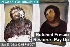 Botched Fresco Restorer: Pay Up