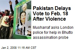 Pakistan Delays Vote to Feb. 18 After Violence