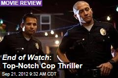 End of Watch a Top-Notch Cop Thriller
