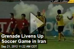 Grenade Livens Up Soccer Game in Iran