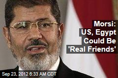 Morsi: US, Egypt Could Be 'Real Friends'
