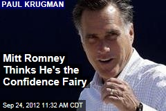 Mitt Romney Thinks He's the Confidence Fairy