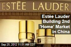 Estée Lauder Building 2nd 'Home' Market in China
