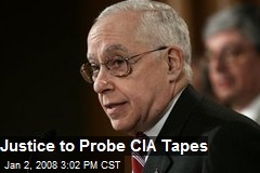 Justice to Probe CIA Tapes