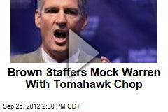Brown Staffers Mock Warren With Tomahawk Chop