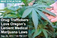 Drug Traffickers Love Oregon's Lenient Medical Marijuana Laws