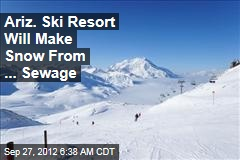 Ariz. Ski Resort Will Make Snow From ... Sewage