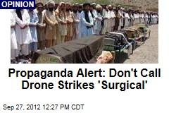 Propaganda Alert: Don't Call Drone Strikes 'Surgical'