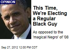 This Time, We're Electing a Regular Black Guy